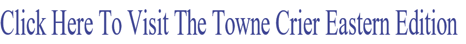 Click Here To Visit The Towne Crier Eastern Edition